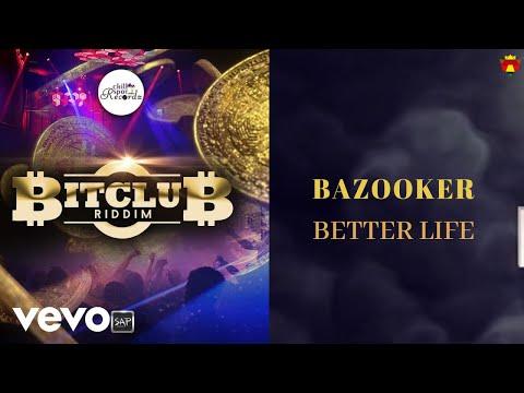 Bazooker Better Life Bitclub Riddim