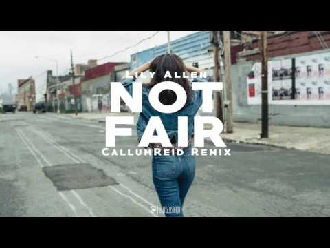 Lily Allen - Not Fair (CallumReid Remix)
