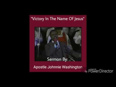 """Victory in the Name of Jesus"" -Sermon By: Apostle Johnnie Washington"