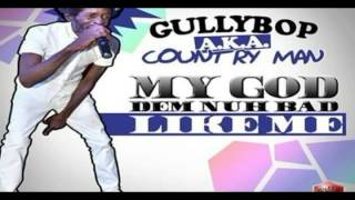 Gully Bop (Country Man) - My God Dem Nuh Bad Like Me || December 2014 || Dancehall - Claims Records