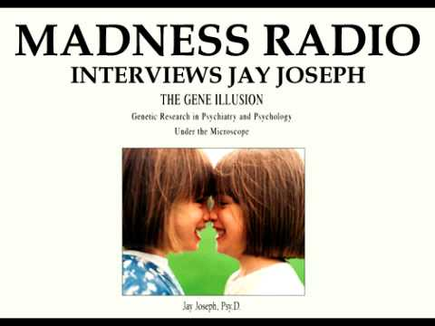 """Genetic Predispositions?"": Madness Radio Interviews Jay Joseph"
