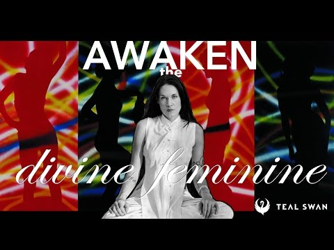 The Divine Feminine (How To Awaken The Divine Feminine Within You) - Teal Swan