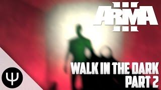 ARMA 3: Walk in the Dark — Part 2 — The Monster!