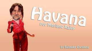 HAVANA, Camila Cabello ft. Young Thug, por Mariano Rajoy - PARODIA