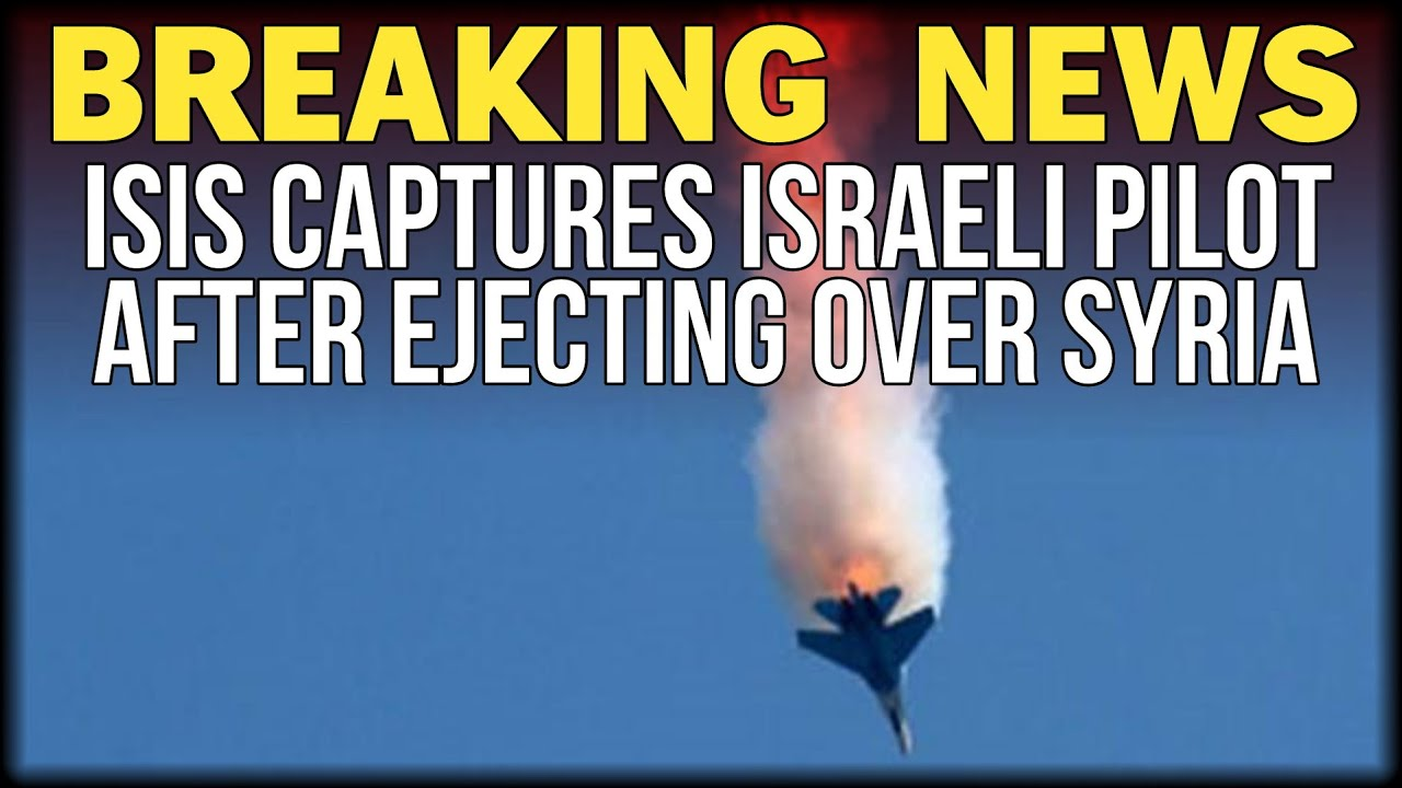 BREAKING: ISIS CAPTURES ISRAELI PILOT AFTER EJECTING OVER SYRIA