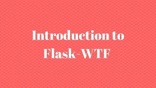 Intro to Flask-WTF (Part 1 of 5)