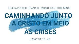 CAMINHANDO JUNTO A CRISTO EM MEIO ÀS CRISES - CULTO - 19/04/2020