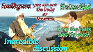 Sadhguru Explains To Scientist You Are Not The Body Or The Mind