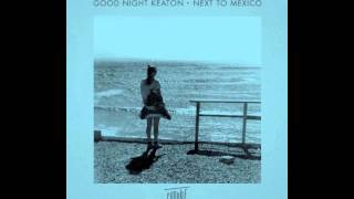 Good Night Keaton - Next To Mexico (feat Mereki) (Mighty Mouse Remix)