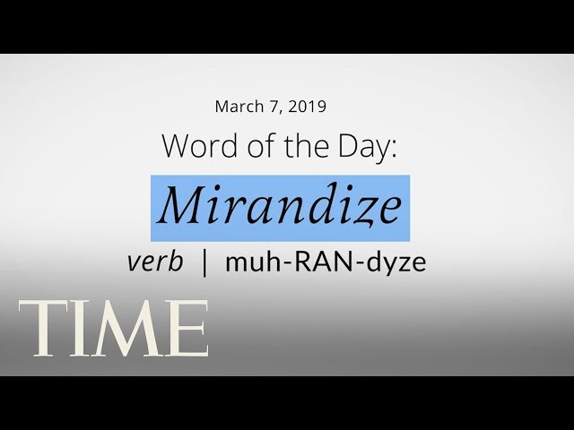 Word Of The Day: MIRANDIZE   Merriam-Webster Word Of The Day   TIME