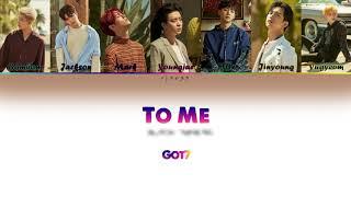 Got7 (갓세븐) - To Me (내게) Lyrics [Color Coded han|rom|eng]