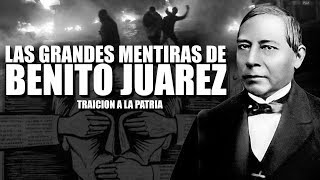 Las grandes mentiras acerca de Benito Juárez...