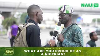 Street Gist: What Are You Proud of As a Nigerian? | Naij.com TV