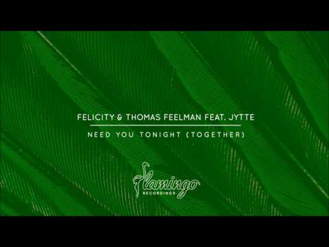 Felicity & Thomas Feelman feat. Jytte - Need You Tonight (Together)