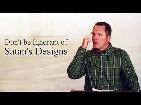 Don't Be Ignorant of Satan's Designs