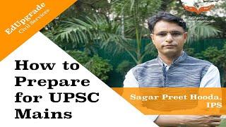 How to Prepare for UPSC Mains   IPS Officer Sagar Preet Hooda   EdUpgrade