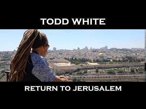 Todd White - Return to Jerusalem (ISRAEL PART 4)