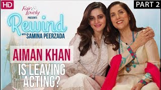 Aiman Khan Clears All Misconceptions | Part 2 | Rewind With Samina Peerzada