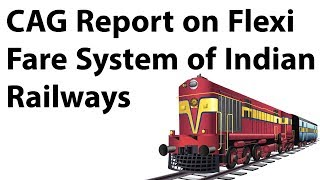 Why Flexi-Fare scheme of Indian Railways is a disaster? - CAG report - Current Affairs 2018