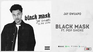 "Jay Gwuapo - ""Black Mask"" Ft. Pop Smoke"