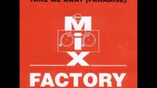 Mix Factory - Take Me Away (Paradise) (XTC Come Hard Mix)