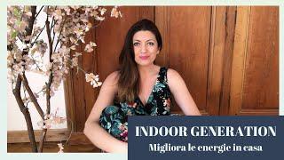 INDOOR GENERATION  -  migliora le energie che hai in casa.