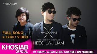 KHAU KHIAB - Neeg Lwj Liam (Official Lyric Video) [Khosiab Music 2017]