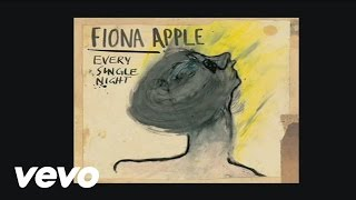 Fiona Apple - Every Single Night (Audio)