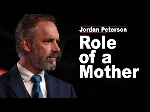 Jordan Peterson: Society Forgot This About The Role Of A Mother