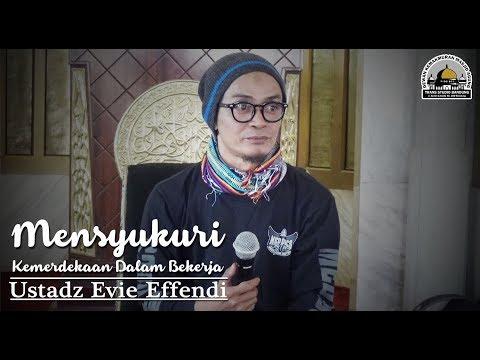Mensyukuri Kemerdekaan Dalam Bekerja - Ustadz Evie Effendi