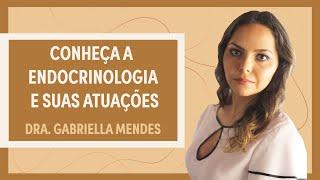 Endocrinologia: conheça a especialidade e suas atuações | Dra. Gabriella Mendes | Grupo Elas