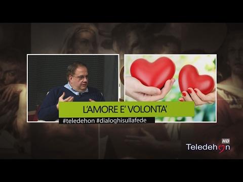 DIALOGHI SULLA FEDE - L'AMORE E' VOLONTA'