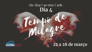 Tempo de Milagre - Dia 4