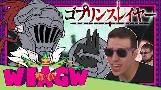 Yeah, I'm a Goblin Slayer Guy - WIAGW