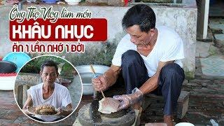 Ông Thọ Làm Món Khâu Nhục Ăn Một Lần Nhớ Một Đời | Steamed Pork