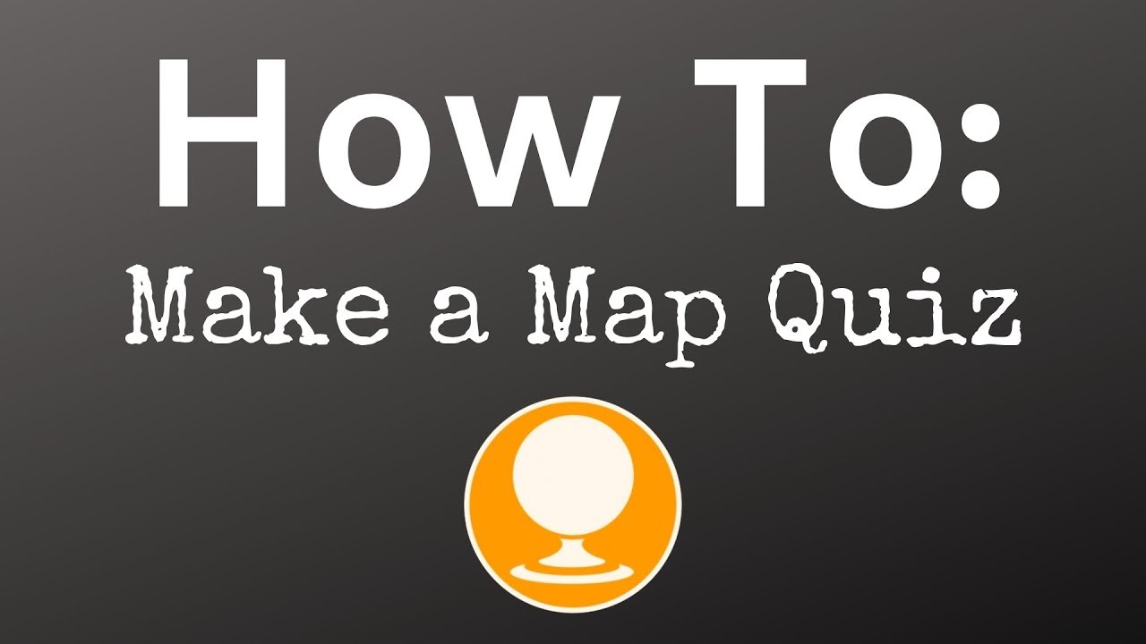 How To Make a Map Quiz