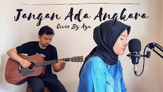 Jangan Ada Angkara (Nicky Astria) - Cover By Ayu