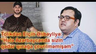 """Tolikdən Elçin Əlibəyliyə:""""Hələ Azərbaycanda sizin qədər qınağa çevrilməmişəm"""""""