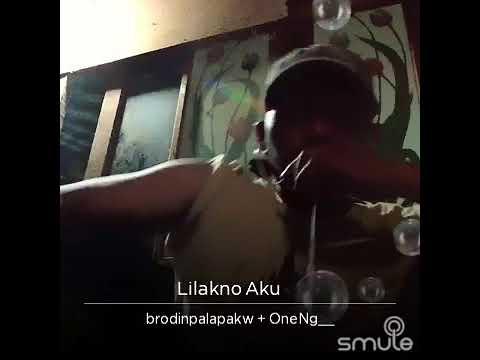 Lilakno Aku..brodinpalapakw&oneng.