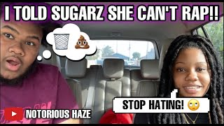 I TOLD SUGARZ THAT HER MUSIC IS TRASH & SHE CAN'T RAP !!   **GONE WRONG!!**