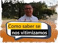 Download Video Como saber se estamos nos vitimizando MP4,  Mp3,  Flv, 3GP & WebM gratis