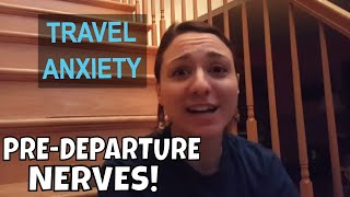 PRE-DEPARTURE NERVES  --  Travel Anxiety & Being Fearless  //  134