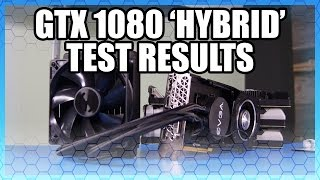 Building a GTX 1080 Hybrid Pt 3: Performance Results