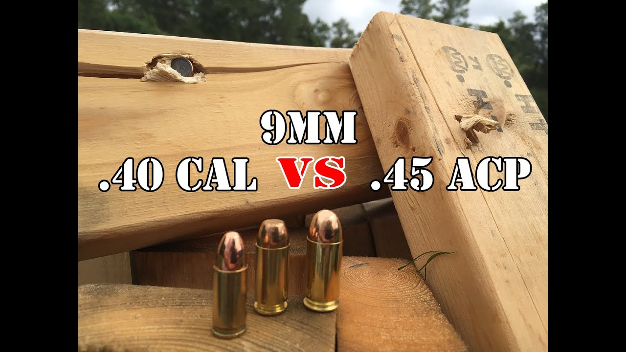 45 40 9mm Vs 40 Cal Vs 45 Acp Wood Test Youtube