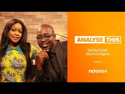 Analyse This: Episode 6 - The Real Estate Market In Nigeria