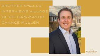 Brother Smalls interviews Village of Pelham Mayor Chance Mullen