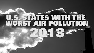 Top 10 U.S. States With The Worst Air Pollution 2013