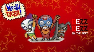 Mucha lucha (THEME SONG REMIX)- DEZZ DEZZ on the beat
