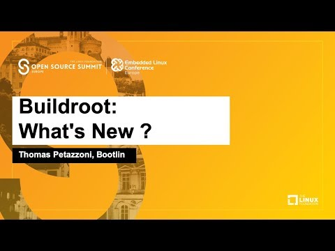 Buildroot: What's New? - Thomas Petazzoni, Bootlin