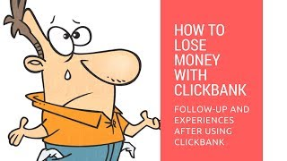 How to lose money with Clickbank - My experience and follow-up